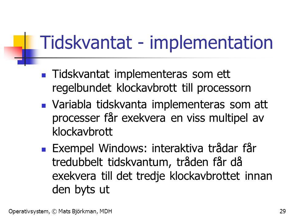 Operativsystem, © Mats Björkman, MDH 29 Tidskvantat - implementation Tidskvantat implementeras som ett regelbundet klockavbrott till processorn Variab