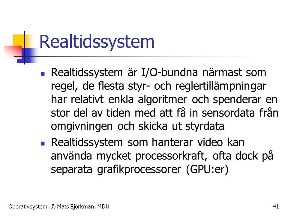 Operativsystem, © Mats Björkman, MDH 41 Realtidssystem Realtidssystem är I/O-bundna närmast som regel, de flesta styr- och reglertillämpningar har rel
