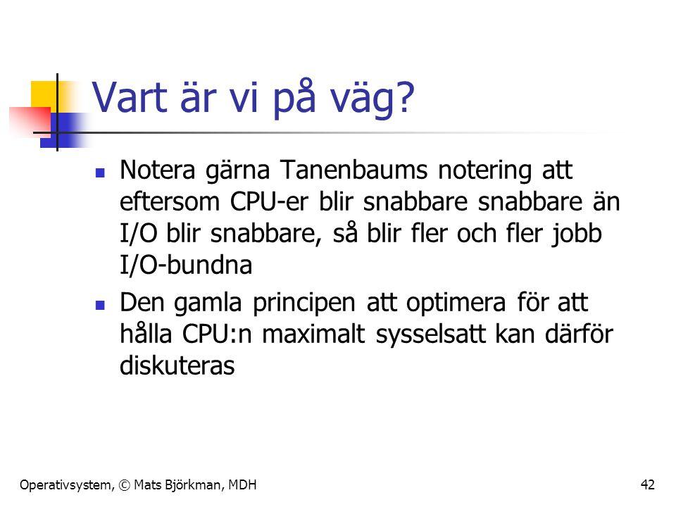 Operativsystem, © Mats Björkman, MDH 42 Vart är vi på väg? Notera gärna Tanenbaums notering att eftersom CPU-er blir snabbare snabbare än I/O blir sna