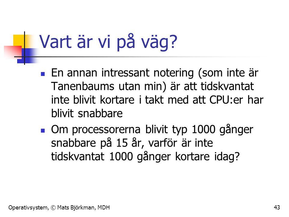 Operativsystem, © Mats Björkman, MDH 43 Vart är vi på väg? En annan intressant notering (som inte är Tanenbaums utan min) är att tidskvantat inte bliv