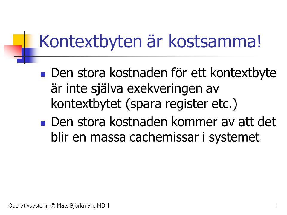 Operativsystem, © Mats Björkman, MDH 46 Mål för skeduleringsalgoritmer Alla system: Rättvisa – alla processer med samma prioritet skall ges lika möjligheter att utnyttja systemets resurser Policy Enforcement (exv.