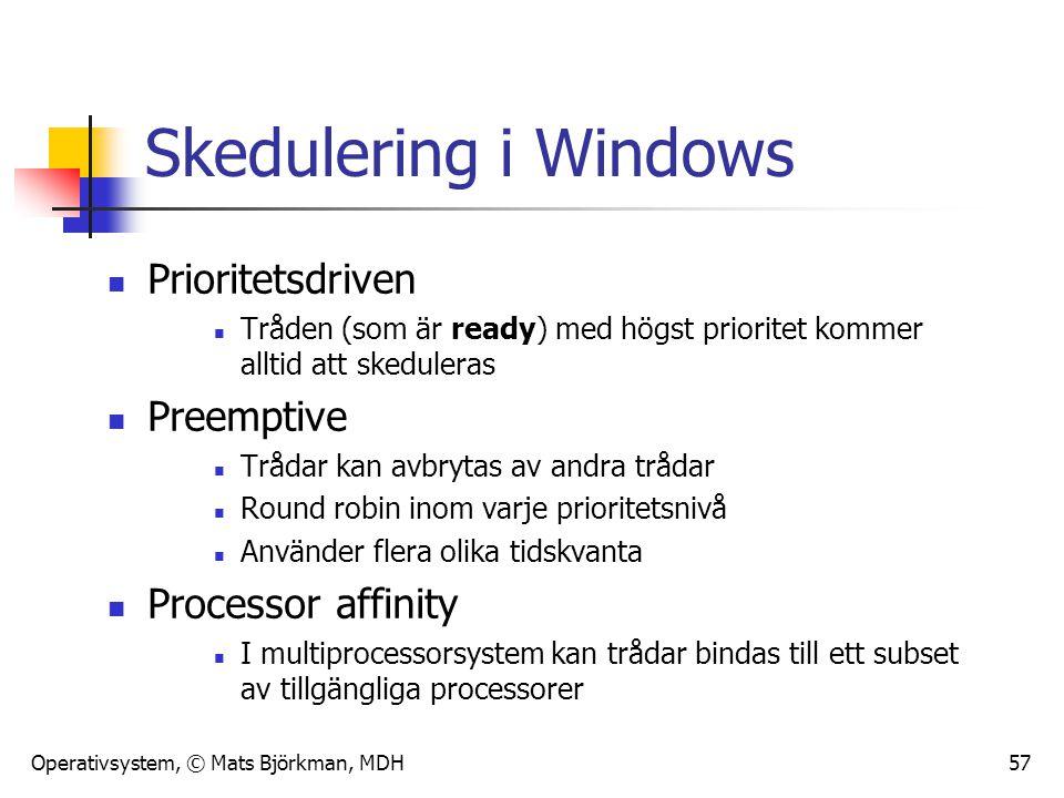 Operativsystem, © Mats Björkman, MDH 57 Skedulering i Windows Prioritetsdriven Tråden (som är ready) med högst prioritet kommer alltid att skeduleras
