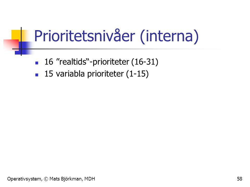 """Operativsystem, © Mats Björkman, MDH 58 Prioritetsnivåer (interna) 16 """"realtids""""-prioriteter (16-31) 15 variabla prioriteter (1-15)"""