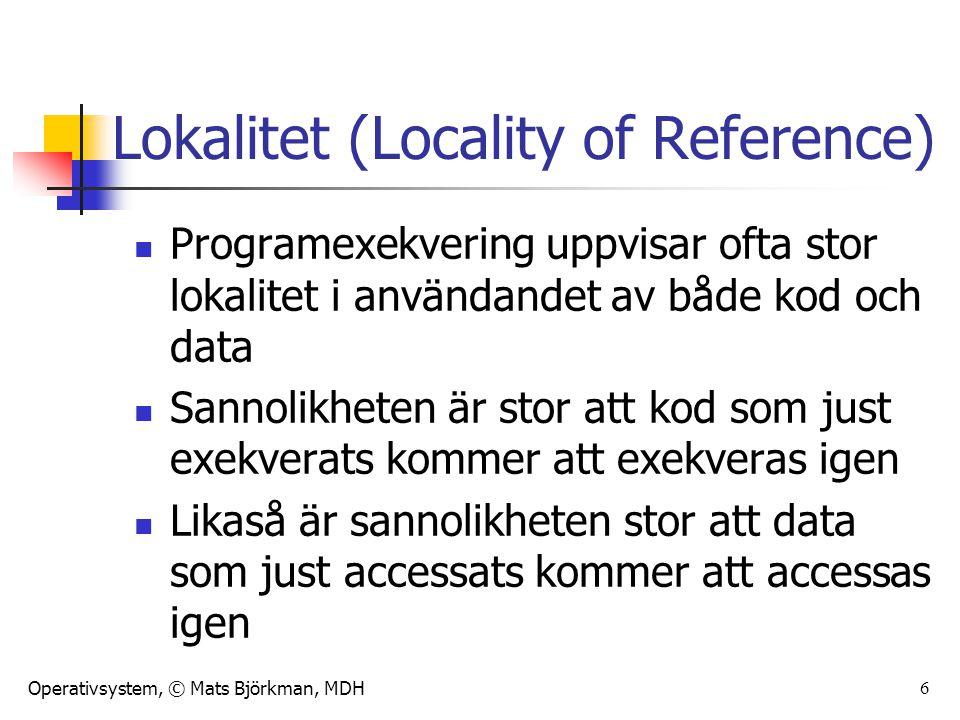 Operativsystem, © Mats Björkman, MDH 6 Lokalitet (Locality of Reference) Programexekvering uppvisar ofta stor lokalitet i användandet av både kod och