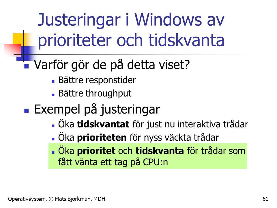 Operativsystem, © Mats Björkman, MDH 61 Justeringar i Windows av prioriteter och tidskvanta Varför gör de på detta viset? Bättre responstider Bättre t