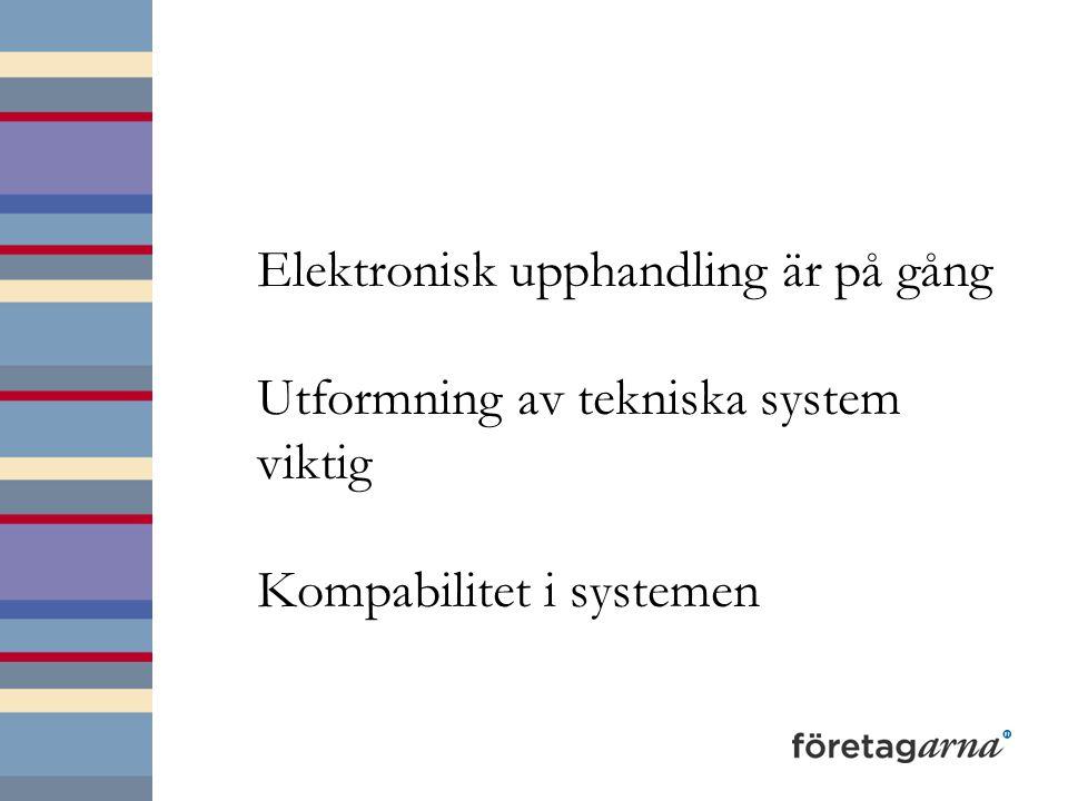 Elektronisk upphandling är på gång Utformning av tekniska system viktig Kompabilitet i systemen