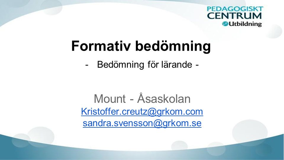 Formativ bedömning -Bedömning för lärande - Mount - Åsaskolan Kristoffer.creutz@grkom.com sandra.svensson@grkom.se