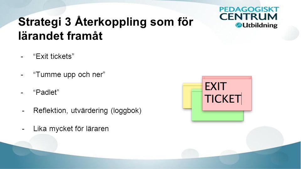 """Strategi 3 Återkoppling som för lärandet framåt -""""Exit tickets"""" -""""Tumme upp och ner"""" -""""Padlet"""" -Reflektion, utvärdering (loggbok) -Lika mycket för lär"""
