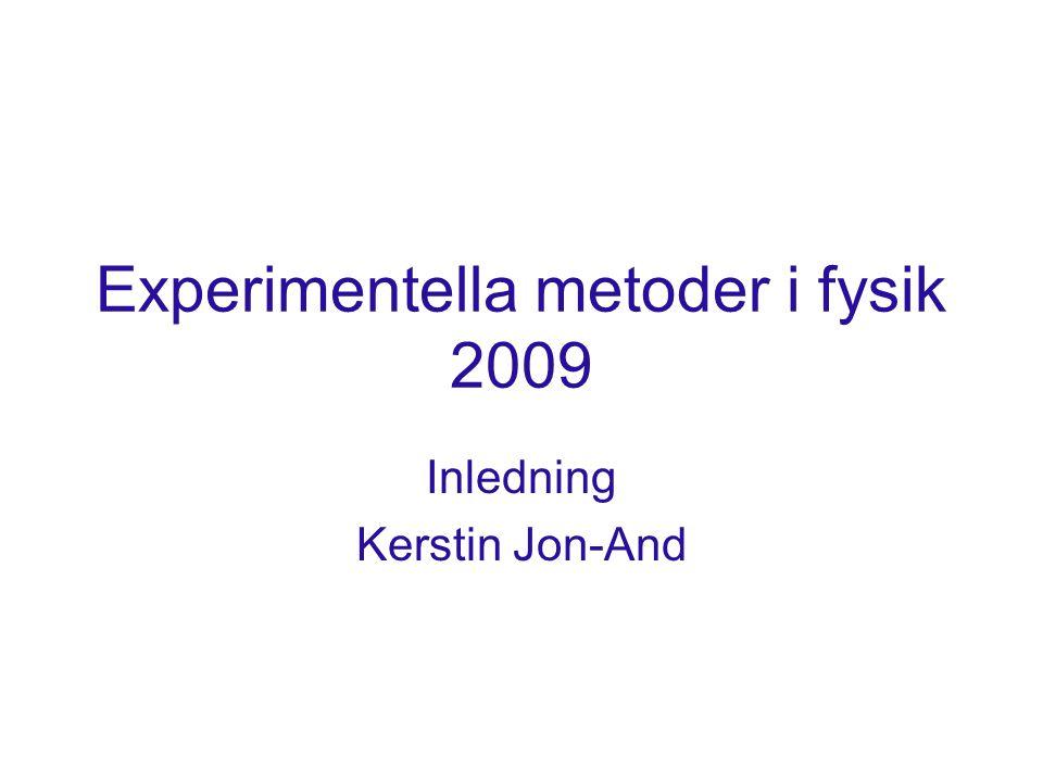 Experimentella metoder i fysik 2009 Inledning Kerstin Jon-And