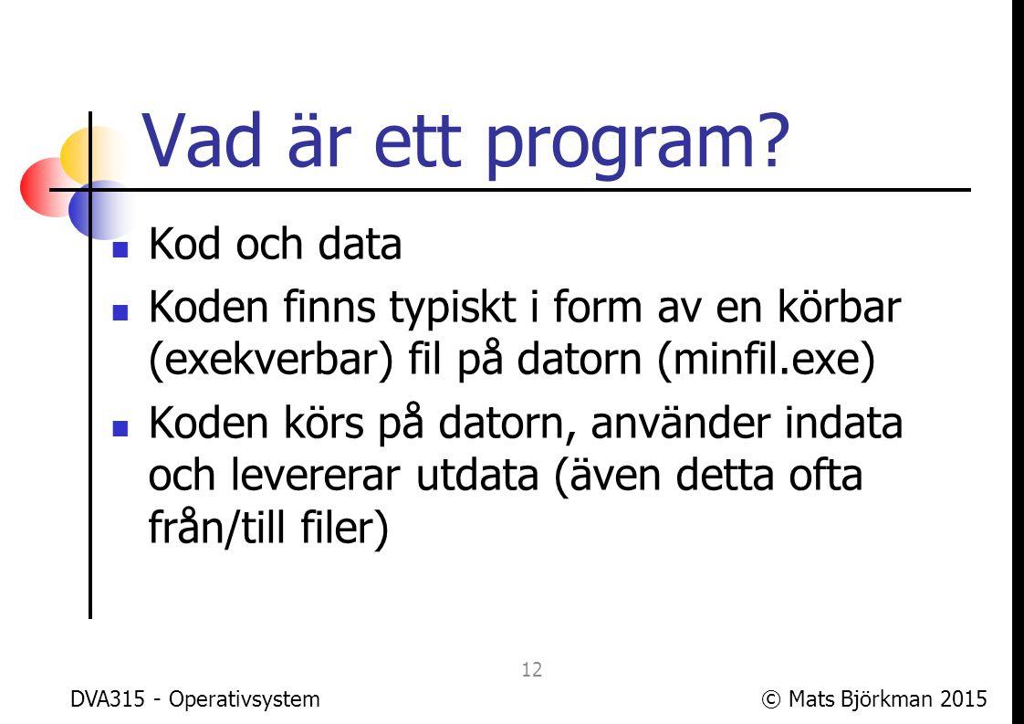 © Mats Björkman 2015DVA315 - Operativsystem Vad är en process.