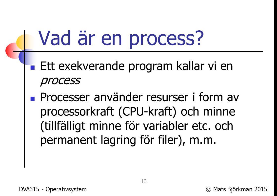 © Mats Björkman 2015DVA315 - Operativsystem Närliggande områden Området operativsystem gränsar till (eller överlappar) flera andra områden: Kompilatorteknik (program/processer etc.) Datorarkitektur (CPU, minne, filsystem, …) 14