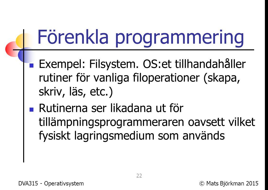 © Mats Björkman 2015 Förenkla programmering Stödet definieras som ett gränssnitt för programmering (Application Programming Interface, API) Exempel: Win32 API för att få stöd från Windows DVA315 - Operativsystem 23