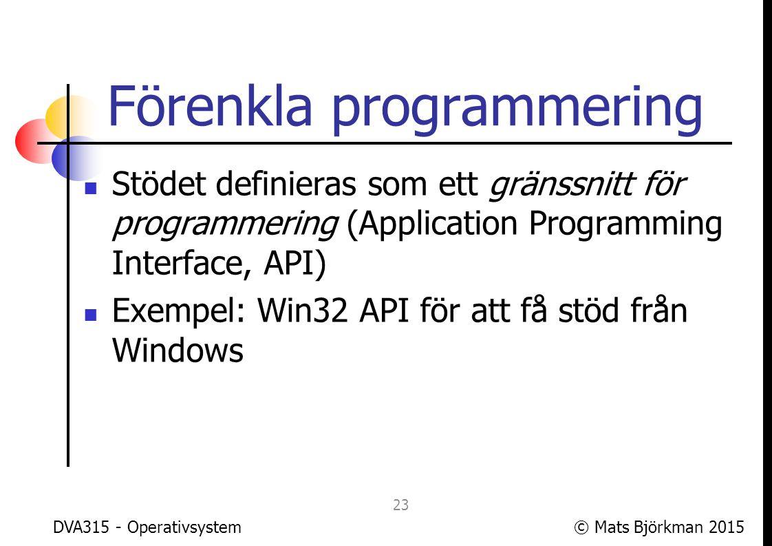 © Mats Björkman 2015 Förenkla programmering För att förenkla för dem som programmerar OS:et finns gränssnitt mellan OS och hårdvara.