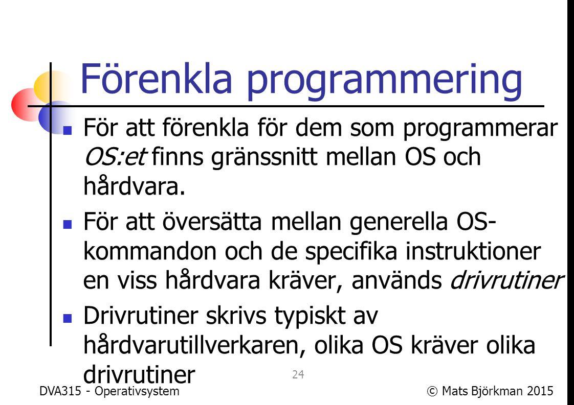 © Mats Björkman 2015 Två huvudsyften med OS 2: Förenkla användning av tillämpningar genom att tillhandahålla avancerat stöd för resurshantering och för att möjliggöra flera tillämpningar att vara aktiva samtidigt DVA315 - Operativsystem 25