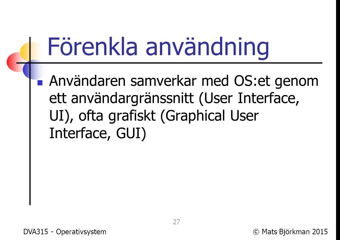 © Mats Björkman 2015 Operativsystem på 1 bild DVA315 - Operativsystem 28 Processer OS API Hårdvara Drivrutiner AnvändareUI/ GUI