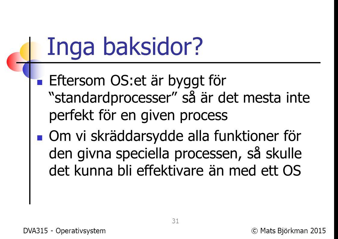 © Mats Björkman 2015 Ett matexempel Det sägs att det finns inte något sådant som en gratis lunch, så ett matexempel vore kanske på sin plats för att förklara vad OS:et gör och varför det kostar men ändå är värt det DVA315 - Operativsystem 32