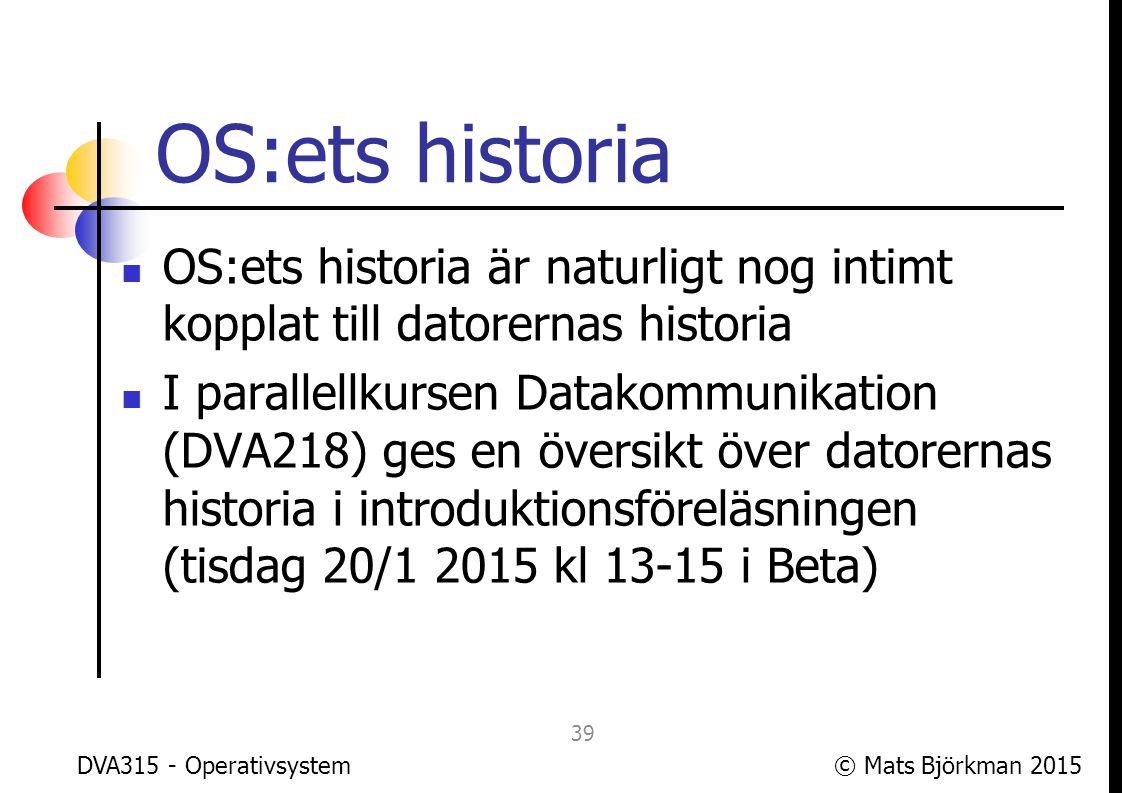© Mats Björkman 2015 OS:ets historia Kortversionen av datorernas historia är att de har gått från att vara stora och inte särskilt kraftfulla till att vara små och kraftfulla Generationsnumren här används för att matcha bokens numrering DVA315 - Operativsystem 40
