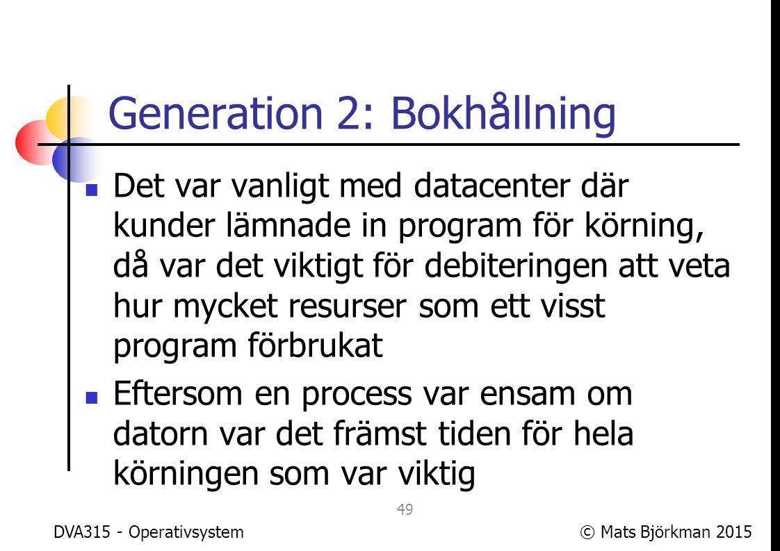 © Mats Björkman 2015 Generation 2: Säkerhet/skydd Att skydda användare/kunder från andras processer som beter sig dåligt eller felaktigt, har varit viktigt sedan tidigt Redan före batchtiden var korta väntetider viktiga DVA315 - Operativsystem 50
