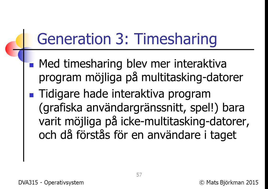 © Mats Björkman 2015 Generation 3: Timesharing MULTICS är ett klassiskt tidigt timesharing-system som givit influenser till mycket inom OS, bl.a.