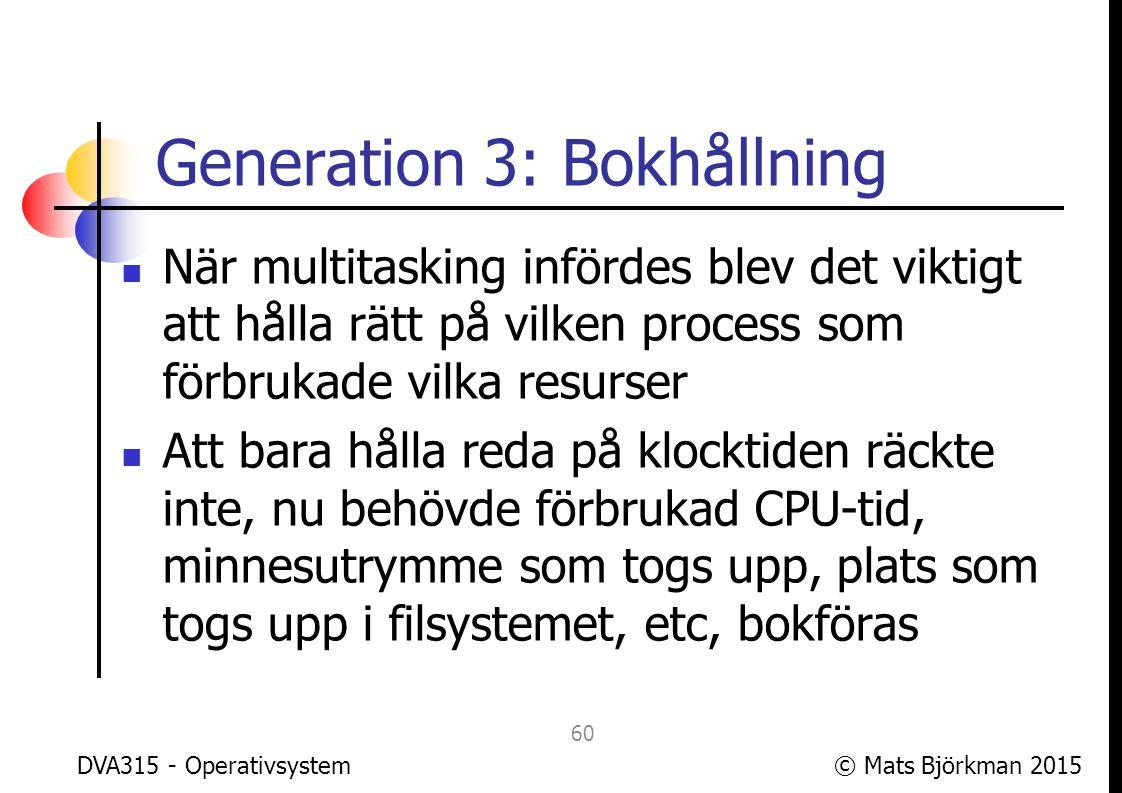 © Mats Björkman 2015 Bokens generation 4-5 I boken presenteras generation 4 som persondatorgenerationen och (i 4:e upplagan) generation 5 som mobiltelefongenerationen DVA315 - Operativsystem 61