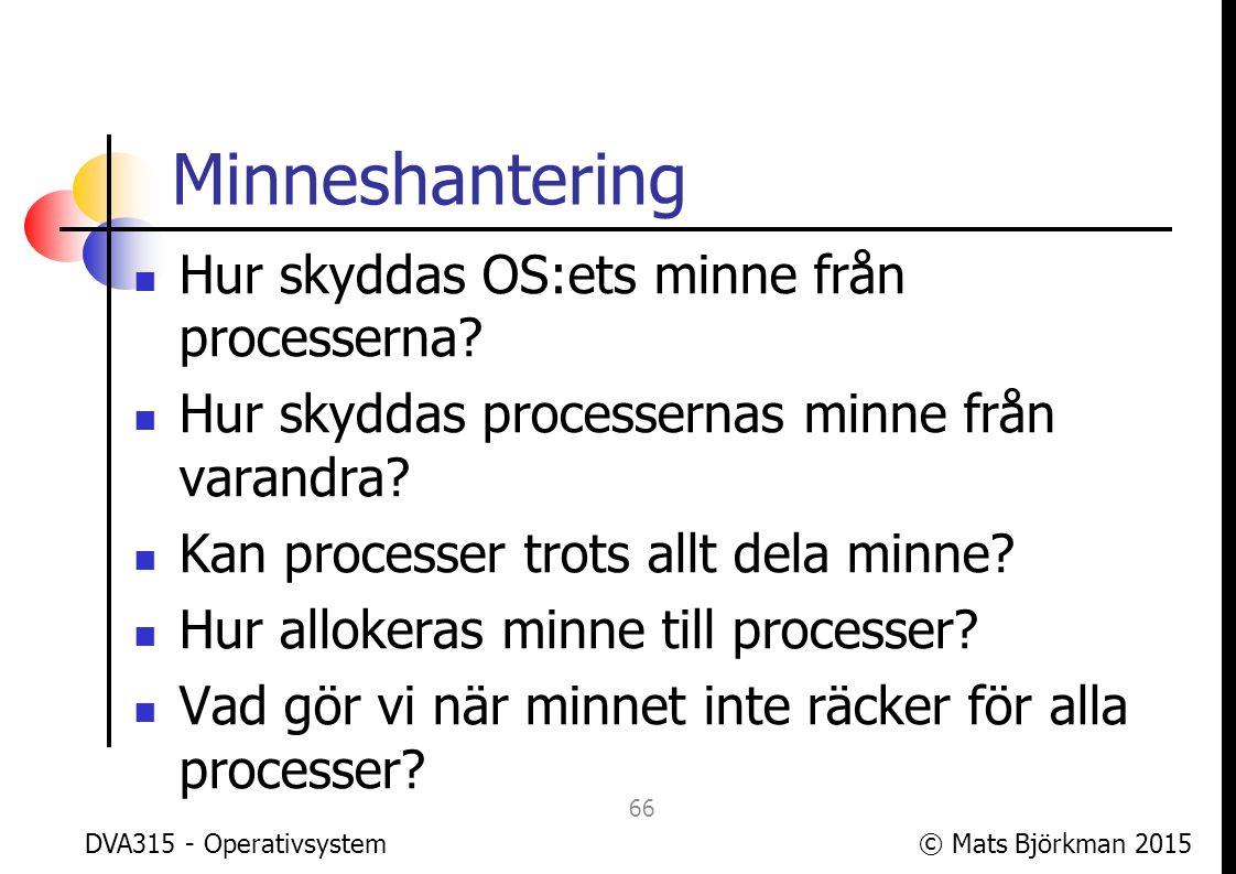 © Mats Björkman 2015 I/O Hur kommer en process åt enheter för I/O.