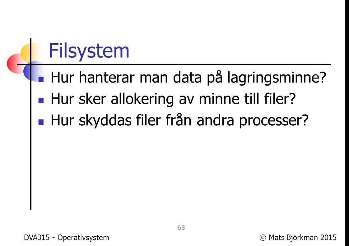 © Mats Björkman 2015 Skydd och säkerhet Hur ser OS:et till att endast behöriga processer får göra behöriga operationer.