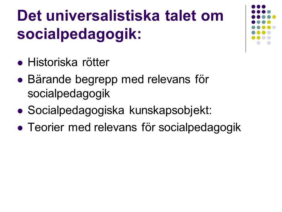 Det partikulära talet om socialpedagogik socialpedagogik som mål socialpedagogik som förhållningssätt socialpedagogik som metod redskap i socialpedagogisk verksamhet socialpedagogiska roller socialpedagogiska målgrupper socialpedagogiska arenor