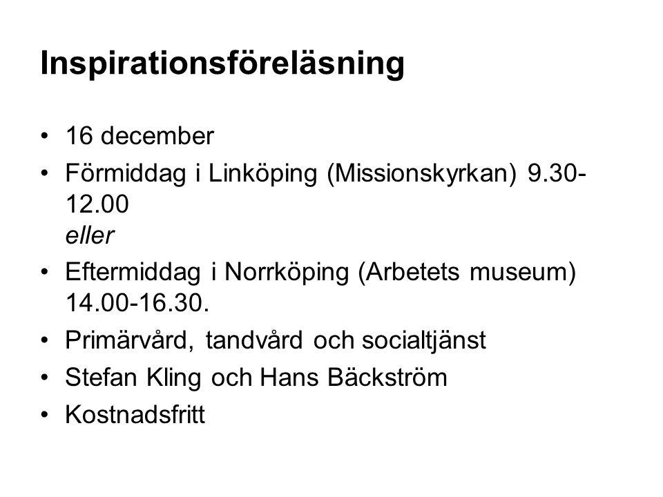Inspirationsföreläsning 16 december Förmiddag i Linköping (Missionskyrkan) 9.30- 12.00 eller Eftermiddag i Norrköping (Arbetets museum) 14.00-16.30. P