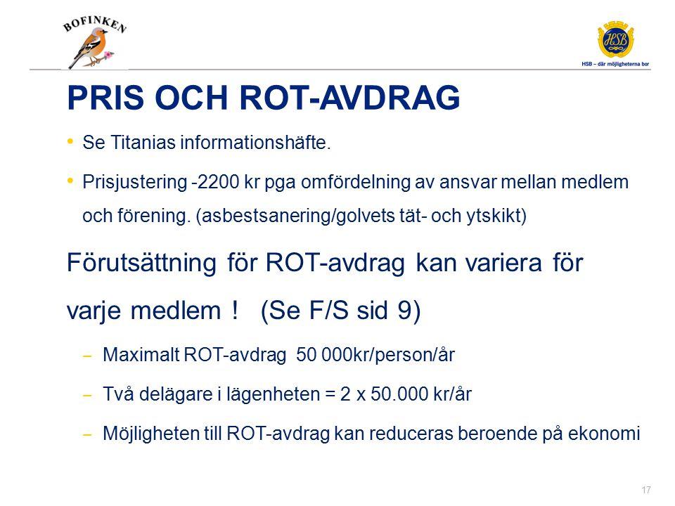 PRIS OCH ROT-AVDRAG Se Titanias informationshäfte. Prisjustering -2200 kr pga omfördelning av ansvar mellan medlem och förening. (asbestsanering/golve