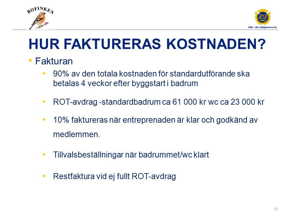 HUR FAKTURERAS KOSTNADEN? Fakturan 90% av den totala kostnaden för standardutförande ska betalas 4 veckor efter byggstart i badrum ROT-avdrag -standar