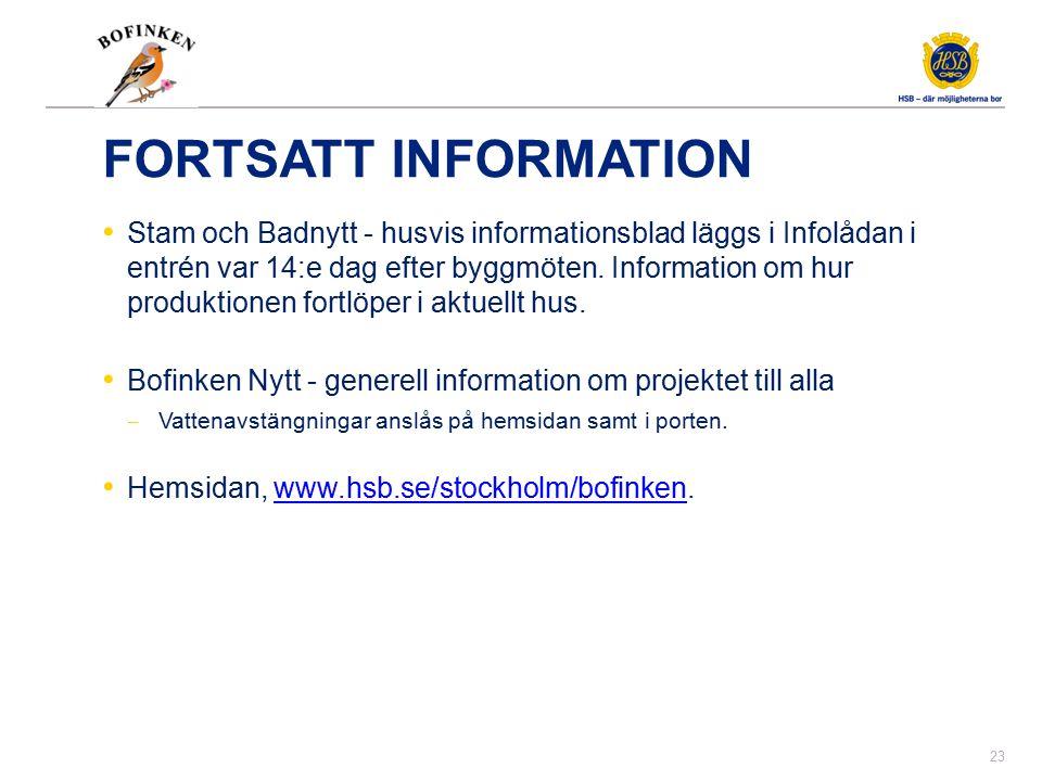 FORTSATT INFORMATION Stam och Badnytt - husvis informationsblad läggs i Infolådan i entrén var 14:e dag efter byggmöten. Information om hur produktion