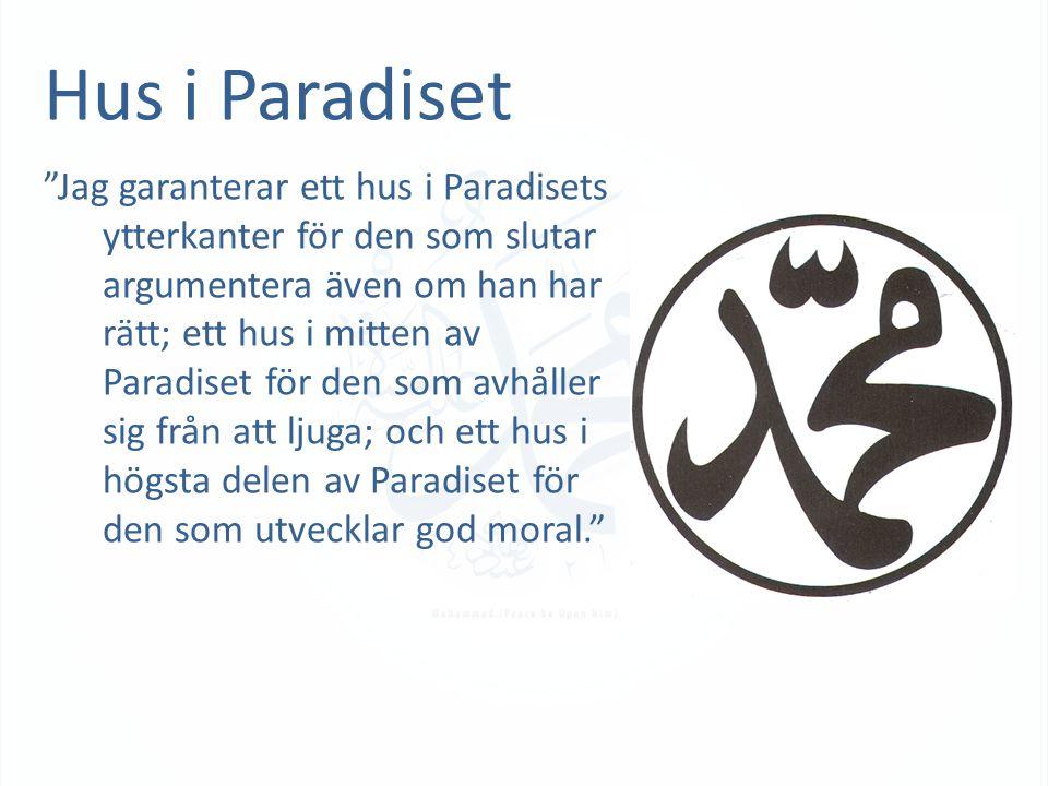 Hus i Paradiset Jag garanterar ett hus i Paradisets ytterkanter för den som slutar argumentera även om han har rätt; ett hus i mitten av Paradiset för den som avhåller sig från att ljuga; och ett hus i högsta delen av Paradiset för den som utvecklar god moral.