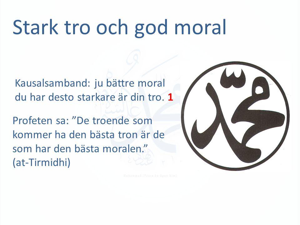 Stark tro och god moral Kausalsamband: ju bättre moral du har desto starkare är din tro.