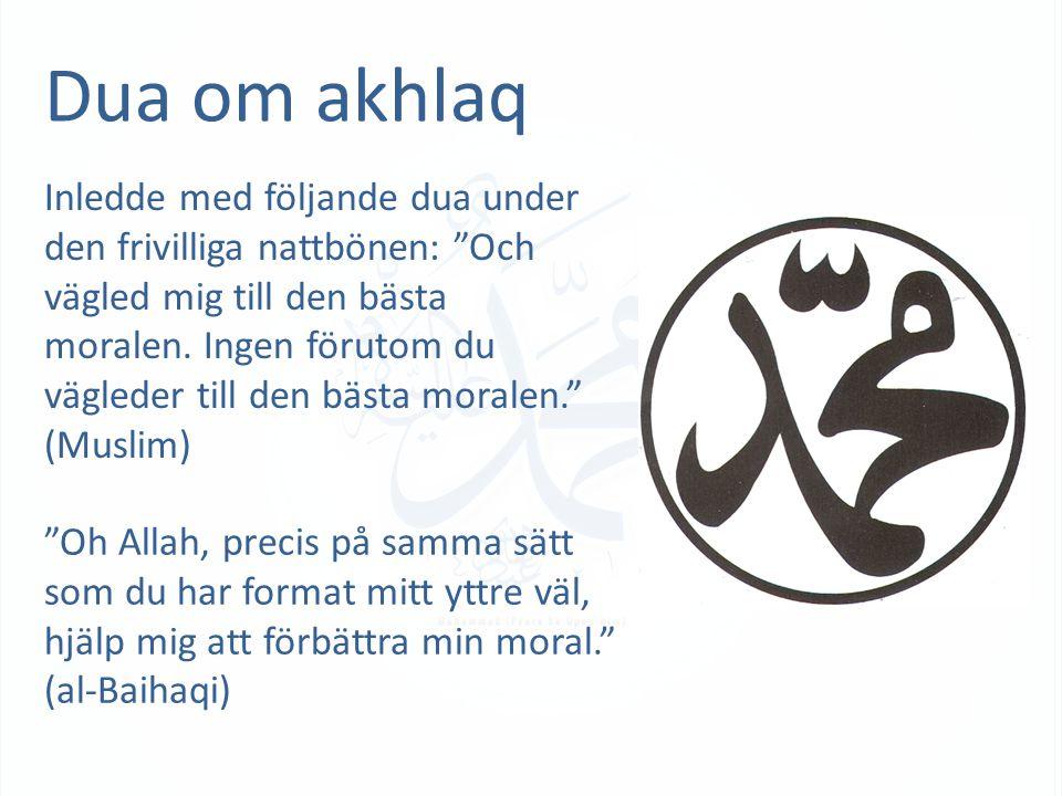 Dua om akhlaq Inledde med följande dua under den frivilliga nattbönen: Och vägled mig till den bästa moralen.