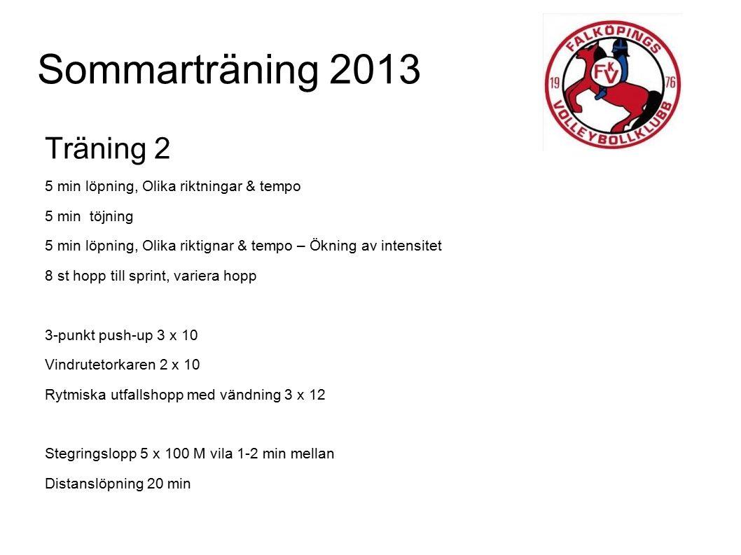 Sommarträning 2013 Träning 3 5 min hopprep, alternera 2-benshopp, 1-benshopp dubbla olika temp 5 min töjning 5 min hopprep, samma som innan ökning av intensitet 8 st hopp till sprint, variera hopp Minutlöpning: 1-2-3-4-5-5-4-3-2-1 1 min löpn – 1 min gång osv..