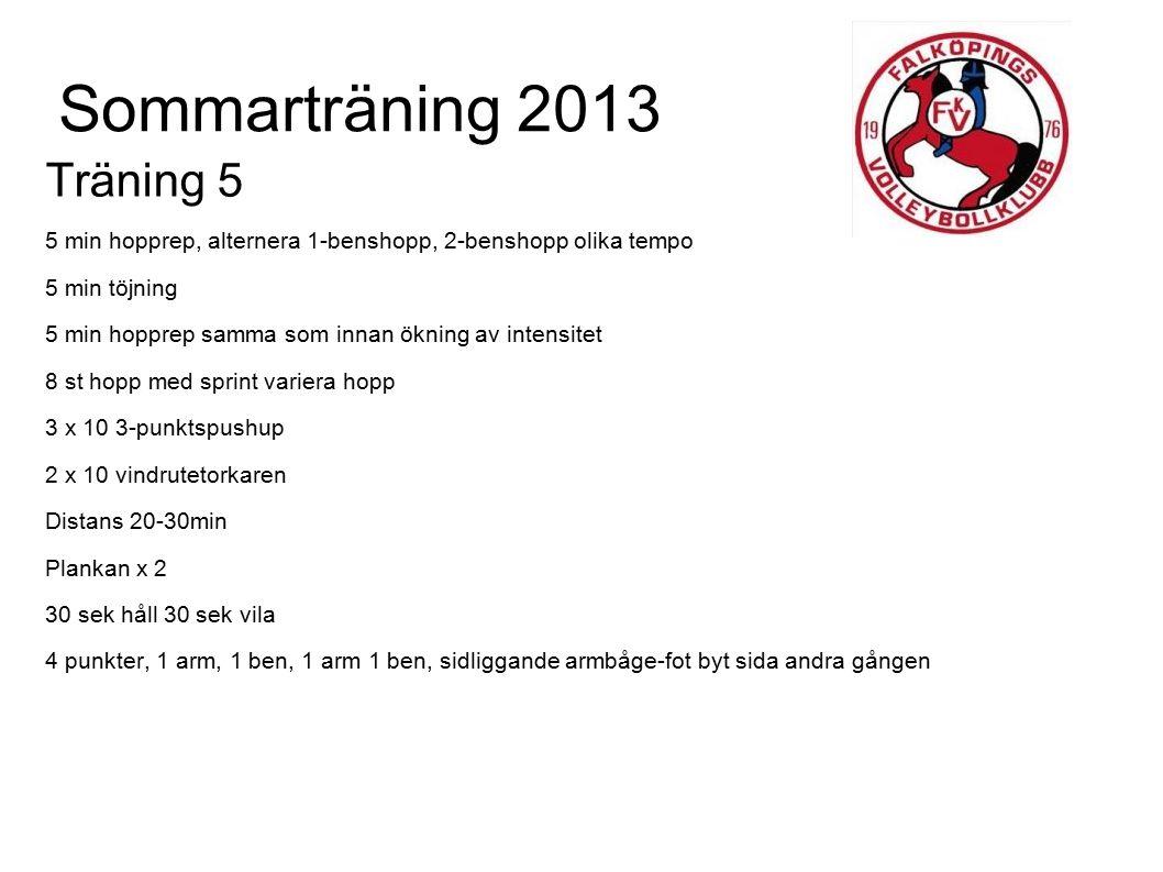 Sommarträning 2013 Träning 5 5 min hopprep, alternera 1-benshopp, 2-benshopp olika tempo 5 min töjning 5 min hopprep samma som innan ökning av intensi