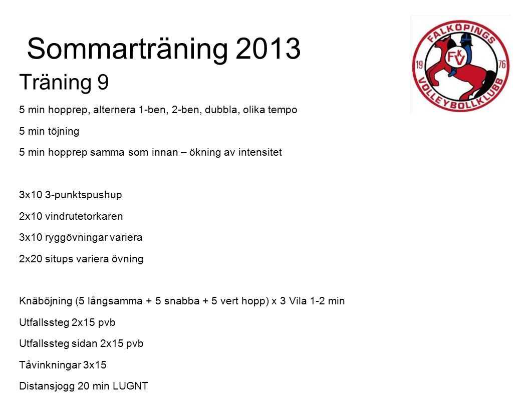 Sommarträning 2013 Träning 9 5 min hopprep, alternera 1-ben, 2-ben, dubbla, olika tempo 5 min töjning 5 min hopprep samma som innan – ökning av intens