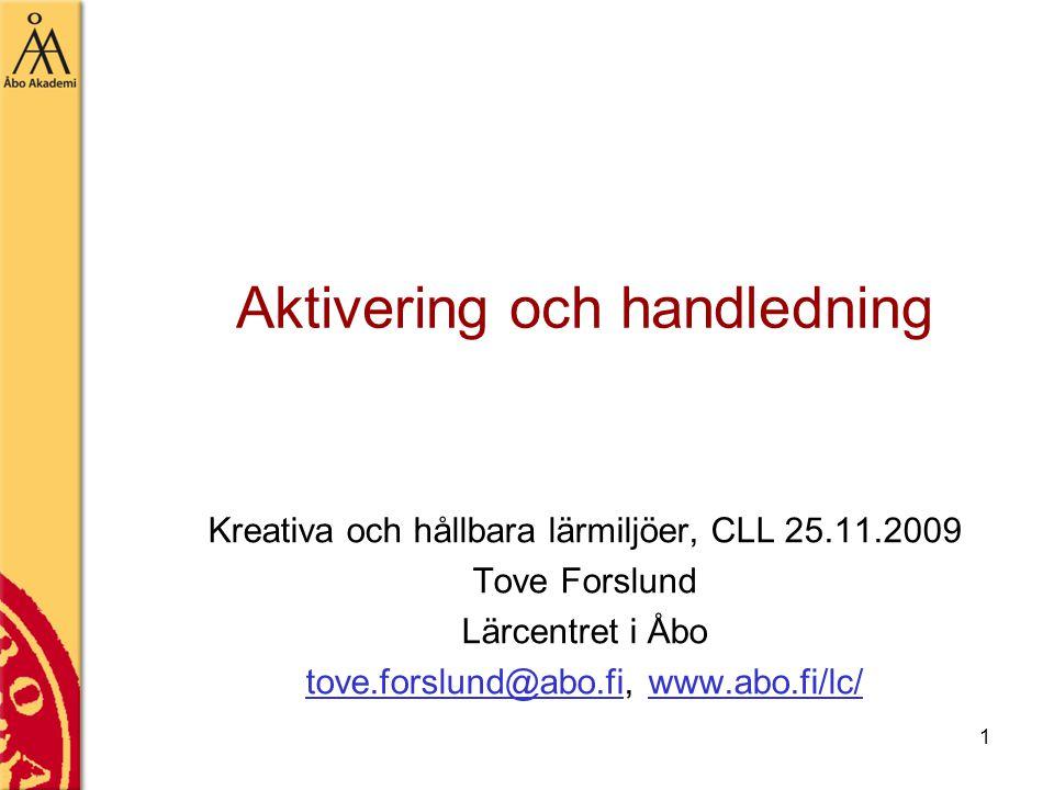 1 Kreativa och hållbara lärmiljöer, CLL 25.11.2009 Tove Forslund Lärcentret i Åbo tove.forslund@abo.fitove.forslund@abo.fi, www.abo.fi/lc/www.abo.fi/lc/ Aktivering och handledning