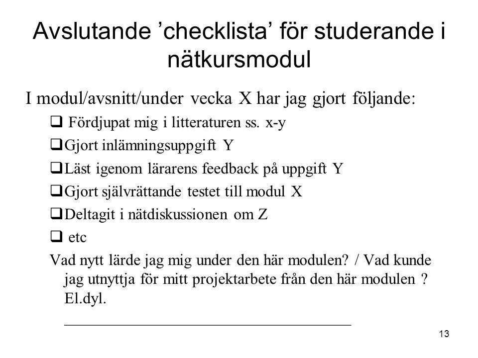 13 Avslutande 'checklista' för studerande i nätkursmodul I modul/avsnitt/under vecka X har jag gjort följande:  Fördjupat mig i litteraturen ss.