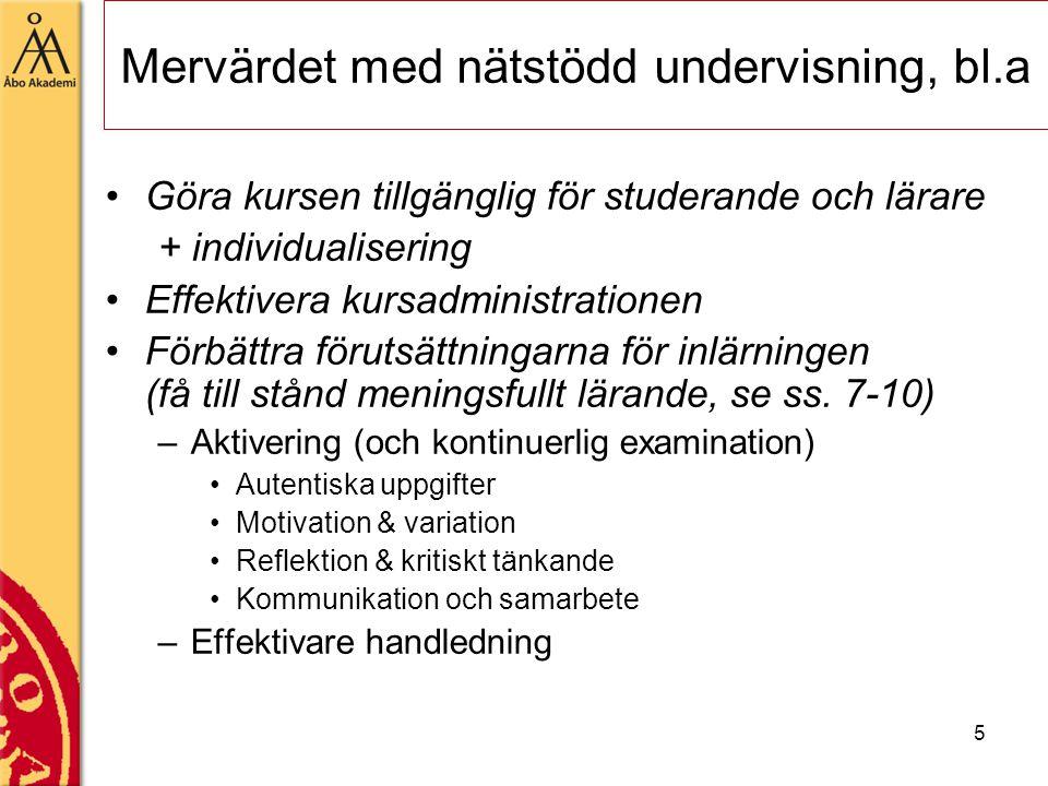 5 Göra kursen tillgänglig för studerande och lärare + individualisering Effektivera kursadministrationen Förbättra förutsättningarna för inlärningen (