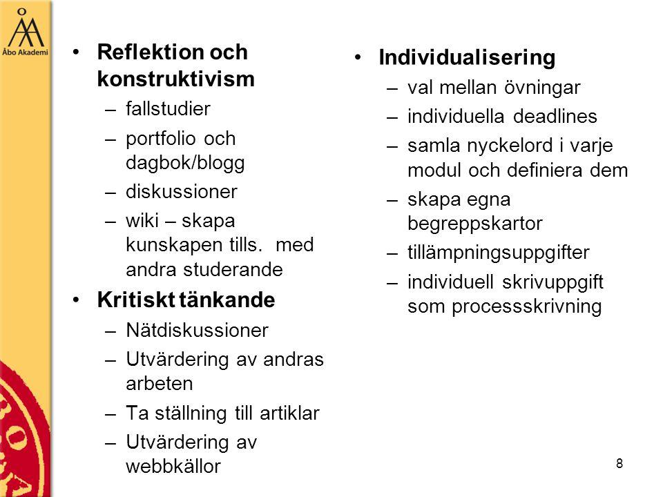 8 Reflektion och konstruktivism –fallstudier –portfolio och dagbok/blogg –diskussioner –wiki – skapa kunskapen tills. med andra studerande Kritiskt tä