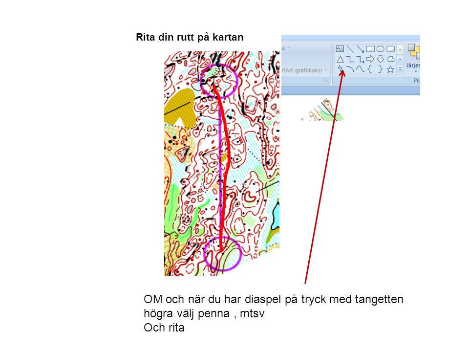 Rita din rutt på kartan OM och när du har diaspel på tryck med tangetten högra välj penna, mtsv Och rita