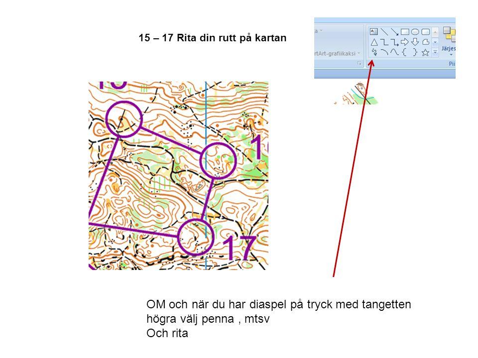 15 – 17 Rita din rutt på kartan OM och när du har diaspel på tryck med tangetten högra välj penna, mtsv Och rita