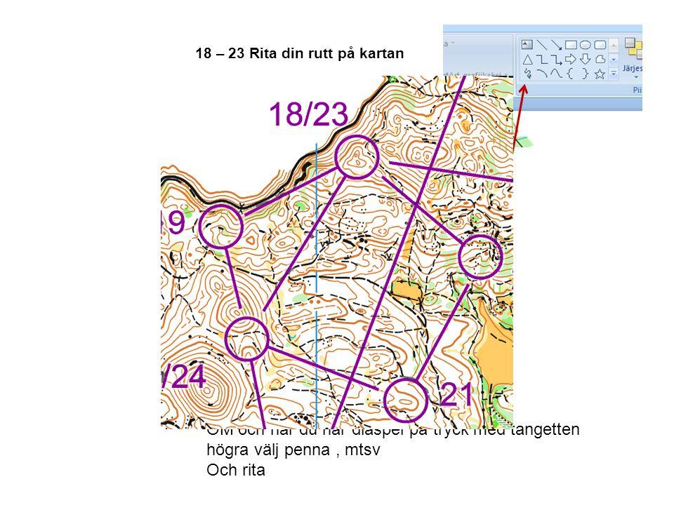 18 – 23 Rita din rutt på kartan OM och när du har diaspel på tryck med tangetten högra välj penna, mtsv Och rita
