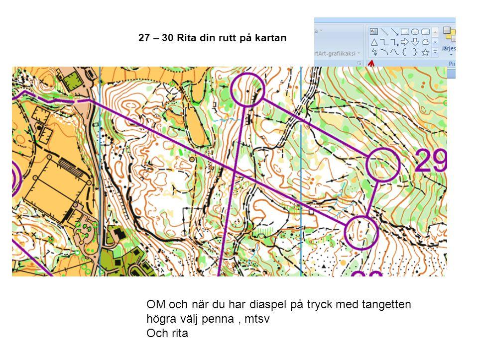 27 – 30 Rita din rutt på kartan OM och när du har diaspel på tryck med tangetten högra välj penna, mtsv Och rita