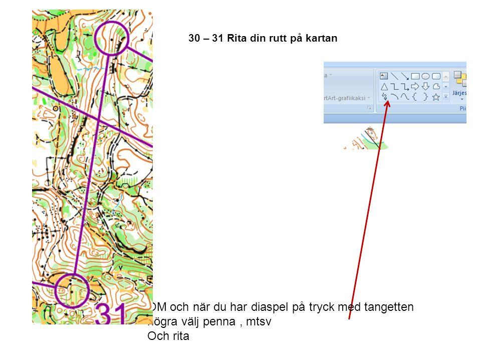 30 – 31 Rita din rutt på kartan OM och när du har diaspel på tryck med tangetten högra välj penna, mtsv Och rita