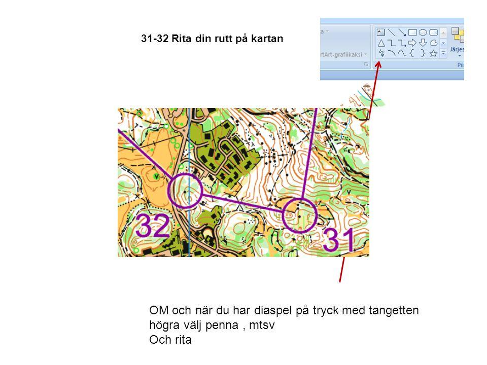 31-32 Rita din rutt på kartan OM och när du har diaspel på tryck med tangetten högra välj penna, mtsv Och rita