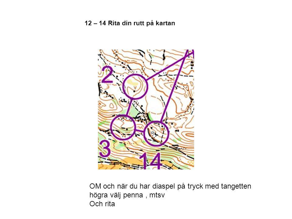 12 – 14 Rita din rutt på kartan OM och när du har diaspel på tryck med tangetten högra välj penna, mtsv Och rita