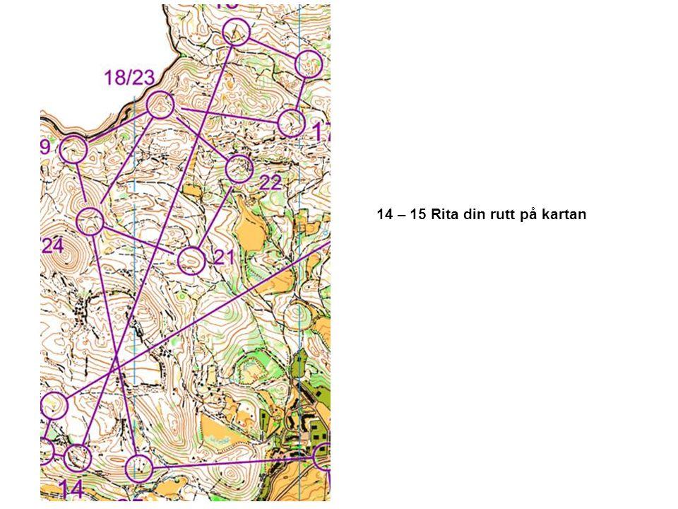 14 – 15 Rita din rutt på kartan OM och när du