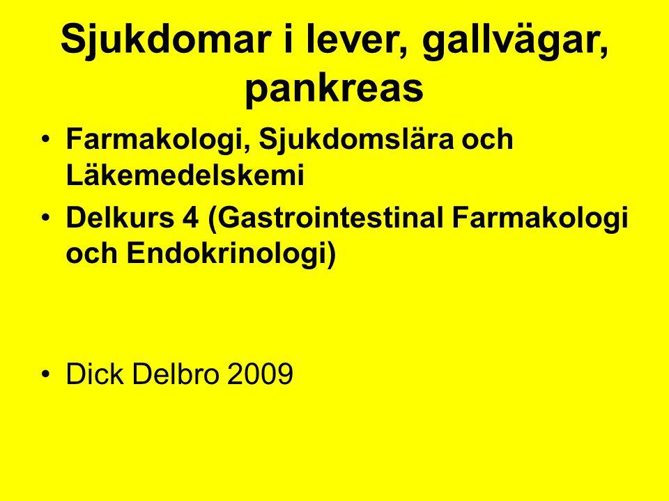 Sjukdomar i lever, gallvägar, pankreas Farmakologi, Sjukdomslära och Läkemedelskemi Delkurs 4 (Gastrointestinal Farmakologi och Endokrinologi) Dick De